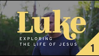 Luke: Exploring the Life of Jesus - Week 1