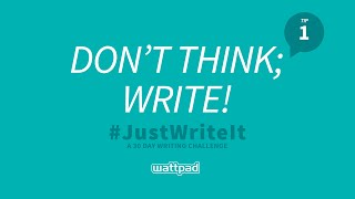 Writing Tip #1: Don't think, WRITE!