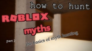 how to myth hunt in ROBLOX part 2: the basics of myth hunting