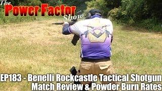 PowerFactor Show 183 - Benelli Rockcastle Tactical Shotgun Match & Powder Burn Rates
