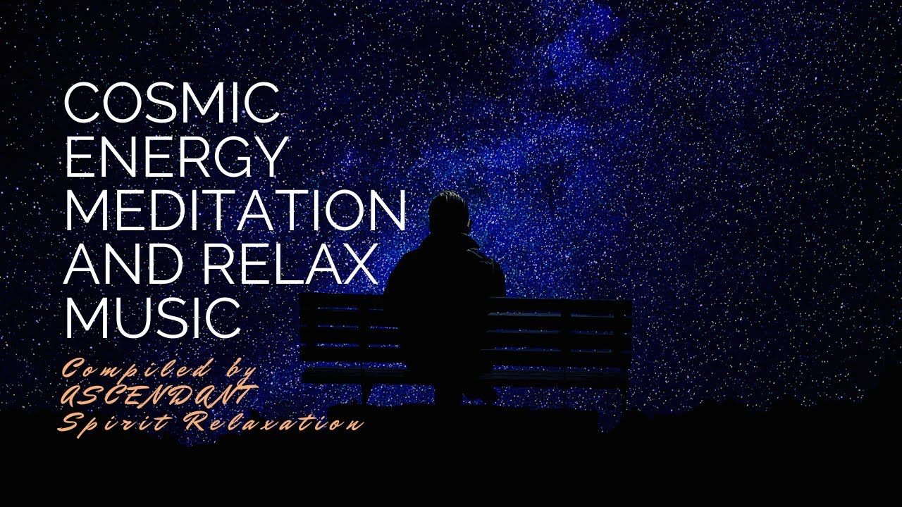 Cosmic Energy Meditation And Relax Music Youtube