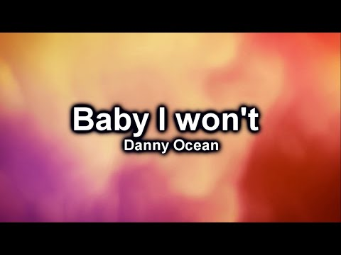 Danny Ocean - Baby I won't (sub english / Lyric video)