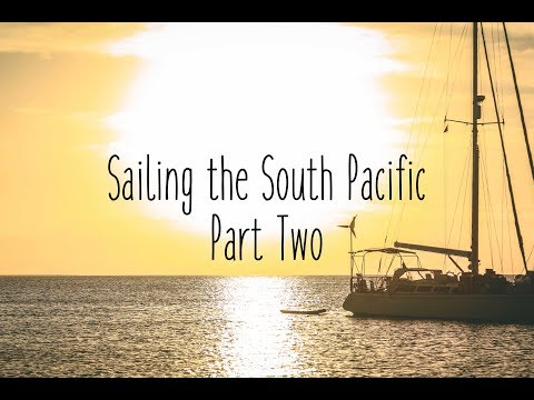 Sailing the South Pacific (Part 2)