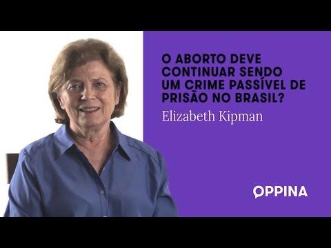 O aborto deve continuar sendo um crime passível de prisão no Brasil? – Elizabeth Kipman