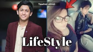 Tawhid afridi || lifestyle 2019 || unknown formation || youtubers life styles