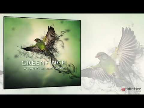 Youtube: Greenfinch – Modern CiviliZation (From soul to souls)