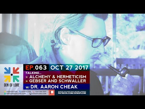 EP. 063 - Talking Alchemy, Hermeticism, Gebser and Schwaller /w Dr. Aaron Cheak