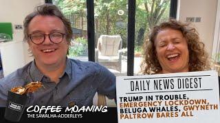 Coffee Moaning : Trump in Trouble, Emergency Lockdown, Beluga Whales, Gwyneth Paltrow Bares All