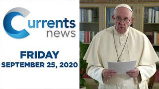 Currents News full broadcast for Fri, 9/25/20 (Catholic news)