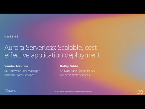 AWS re:Invent 2019: Aurora Serverless: Scalable, cost-effective application deployment (DAT382)