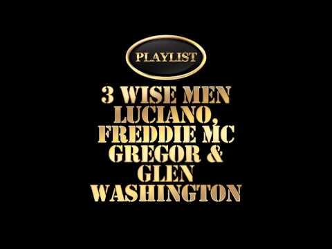 3 Wise Men - Luciano, Freddie McGregor & Glen Washington Playlist
