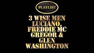 3 Wise Men - Luciano, Freddie McGregor & Glen Washington Playlist