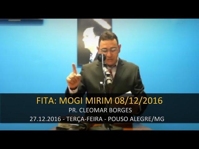 25.12.2016 - Terça-feira - Fita: Mogi Mirim 08/12/2016 - Pr. Cleomar Borges