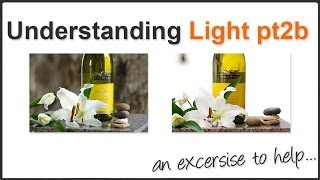 Photography Tips - Understanding Light (Pt 2b) an exercise...