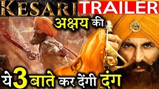 Kesari Trailer Is Just Jaw Dropping Akshay Kumar 3 Things Will Leave You Stunned!