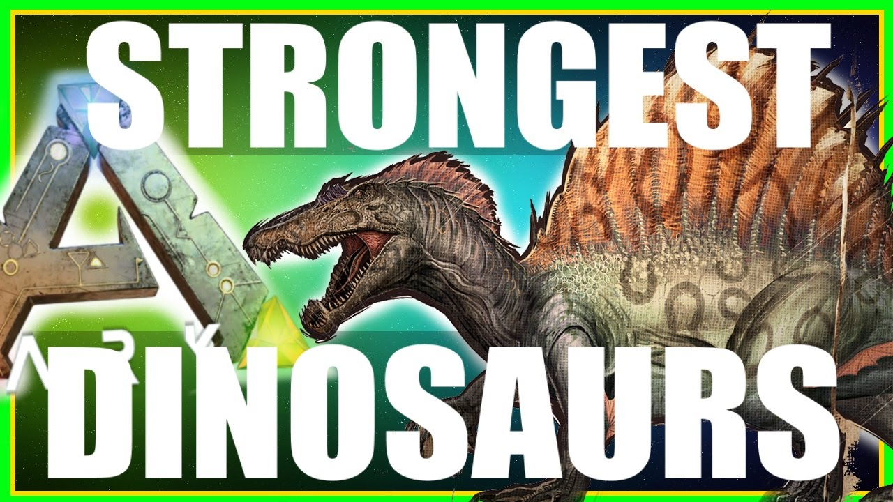 ARK: Survival Evolved - TOP 10 STRONGEST DINOSAURS ...