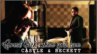 ♥ Castle & Beckett || ♫ Come back when you can (+ TheMrsLondon)
