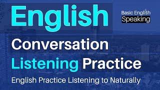 English Conversation & Listening Practice - English Practice Listening to Naturally