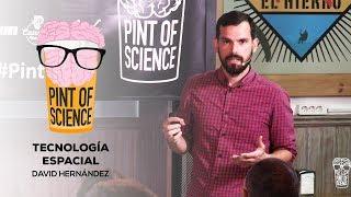 21/05/19 Pint of Science 2019   David Hernández - Tecnología Espacial