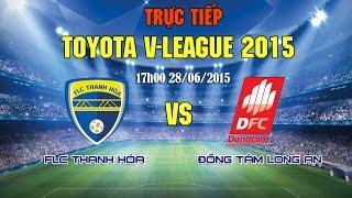 flc thanh hoa vs dtla - vleague 2015  full
