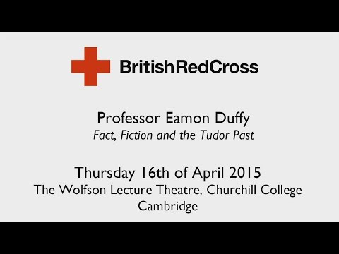 Red Cross Lecture 2015: Fact, Fiction and the Tudor Past — Professor Eamon Duffy