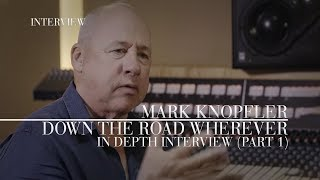 Mark Knopfler - Down The Road Wherever (Official Interview | Part 1)