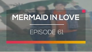Video Mermaid in Love - Episode 61 download MP3, 3GP, MP4, WEBM, AVI, FLV Desember 2017