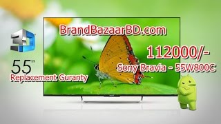Sony android 3D Led price in Bangladesh - Sony Bravia W800C 55 inch 3D LED Television