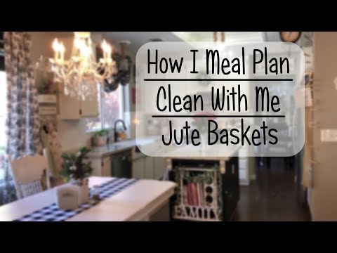 How I Meal Plan // Clean With Me // Jute Baskets