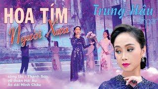 Hoa Tím Người Xưa | ca sỹ Trung Hậu | Music Video
