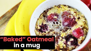 """Delicious """"baked"""" Oatmeal In A Mug In Minutes"""