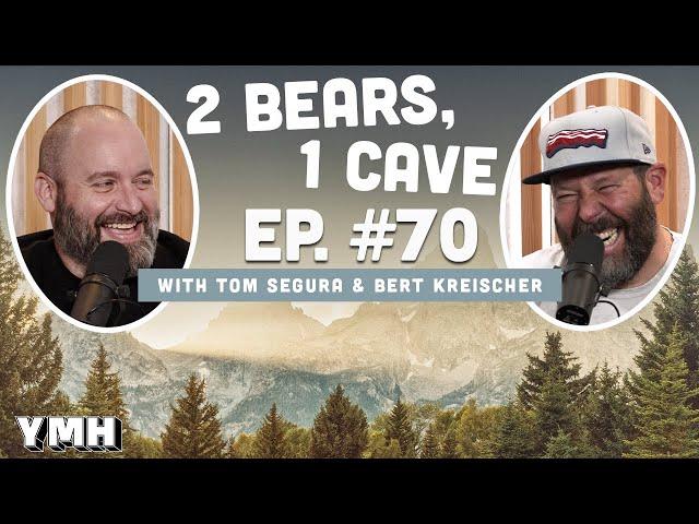 Ep. 70 | 2 Bears, 1 Cave w/ Tom Segura & Bert Kreischer