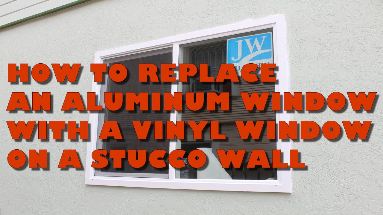 How To Replace An Aluminum With a Vinyl Window On A Stucco Wall: A ...