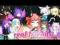 real friends |gmv|ft.some friends|gacha studio