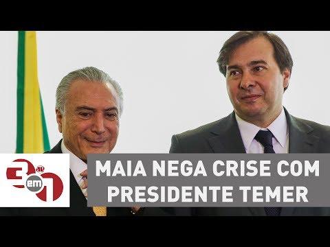 Rodrigo Maia Nega Crise Com O Presidente Michel Temer