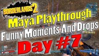 Borderlands 2 | Maya Playthrough Funny Moments And Drops | Day #7