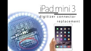 Apple iPad Mini 3 FPC Digitizer Connector Repair / sostituzione del connettore del digitalizzatore
