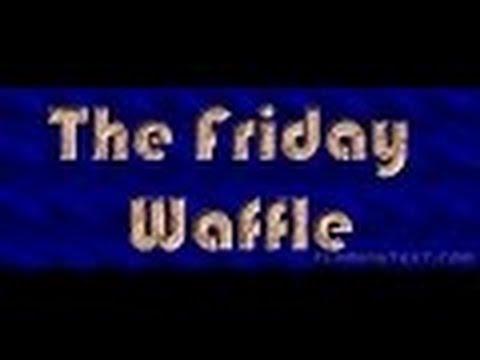 The Friday Waffle - 23/12/16