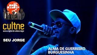 """CULTNE - Seu Jorge & Soul Mais samba - """"Alma de Guerreiro """" e """"Burguesinha"""""""