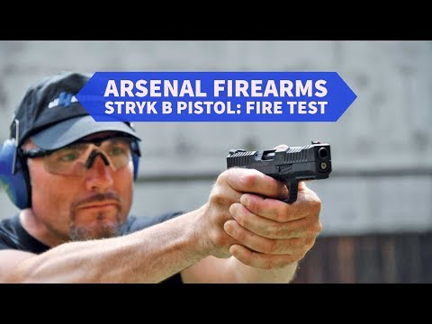 Arsenal Firearms Stryk b pistol: FIRE TEST