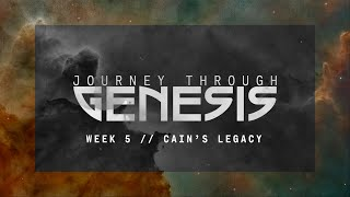 Journey Through Genesis // Cain's Legacy