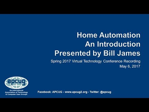Introduction to Home Automation - Bill James, VP, ccOKC, APCUG VTC 5-6-2017