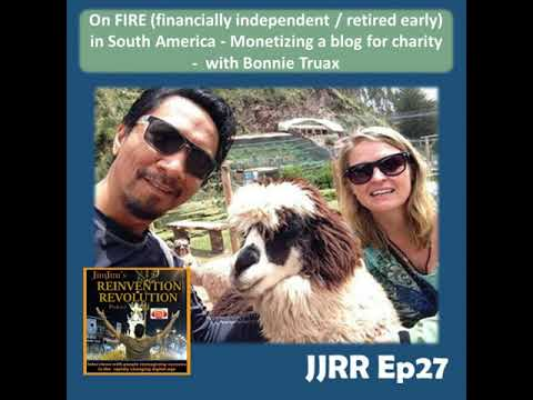 JJRR Ep27 On FIRE (financially independent / retired early) in South America - Monetizing a blog...