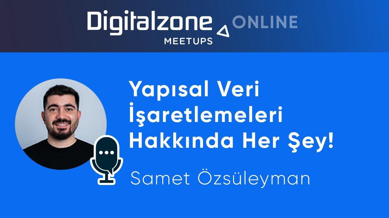 Yapısal Veri İşaretlemeleri Hakkında Her Şey! - Samet Özsüleyman | Digitalzone Meetups Online