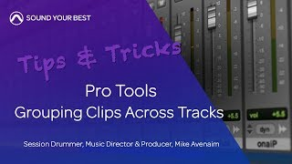 Pro Tools Tips & Tricks | Grouping Clips Across Tracks