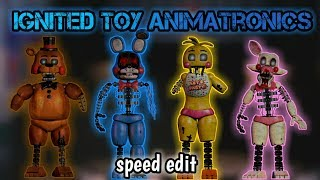 - FNaF 2 Speed Edit Ignited Toy Animatronics