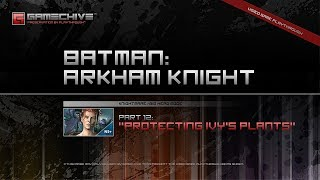 Batman: Arkham Knight (PS4) Gamechive (City of Fear, Pt 12: Protecting Ivy