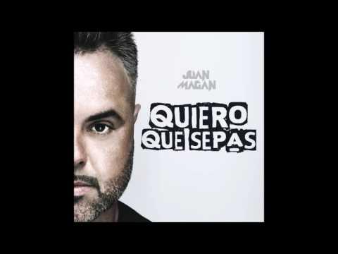 Juan Magan- Quiero que sepas