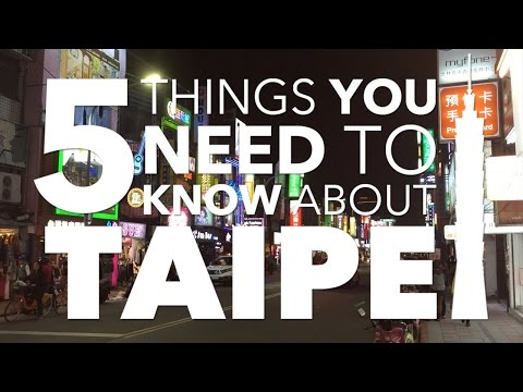 5 Things You Need To Know About Taipei