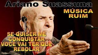 ARIANO SUASSUNA - MÚSICA RUIM